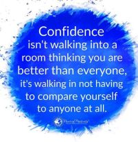 327407-Confidence-Isn-t-Walking-Into-A-Room-Thinking-You-Are-Better-Than-Everyone-It-s-Walking-In-No-Having-To-Compare-Yourself-To-Anyone-At-All